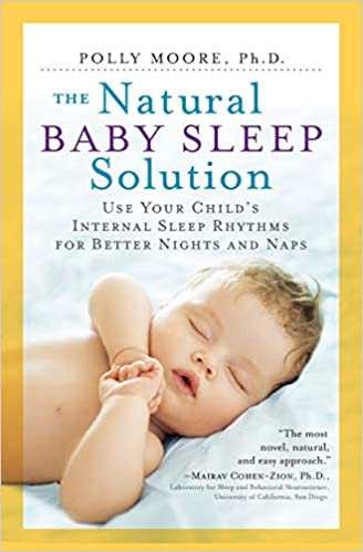 The Natural Baby Sleep Solution: Use Your Child's Internal Sleep Rhythms for Better Nights and Naps Paperback – March 8, 2016 by Polly Moore - Must Read Parenting Book