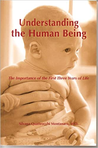 Understanding the Human Being: The Importance of the First Three Years of Life (The Clio Montessori Series) - Must Read Parenting Book